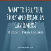 Want to Tell Your Story and Bring in Customers- (Follow These 3 Rules)