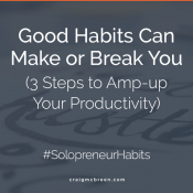 Good Habits Can Make or Break You – 3 Steps to Amp-up Your Productivity