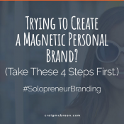Trying to Create a Magnetic Personal Brand? (STOP and Take These 4 Steps First.)