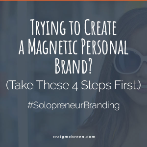 Trying to Create a Magnetic Personal Brand_ (Take These 4 Steps First.)