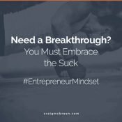 Need a Breakthrough- You Must Embrace the Suck – Craig McBreen | Fort Collins, CO
